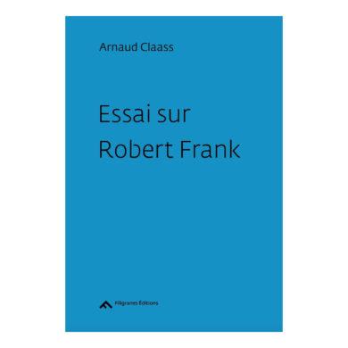 Arnaud Claass - Essai Sur Robert Frank 01